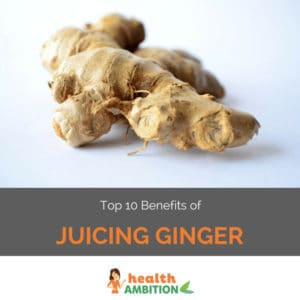 """Ginger root with the title """"Top 10 Benefits of Juicing Ginger."""""""