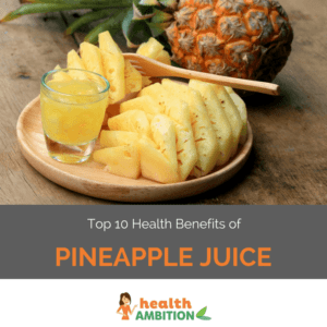 """Sliec of pineapple and a glass of pineapple juice with the title """"Top 10 Health Benefits of Pineapple Juice."""""""