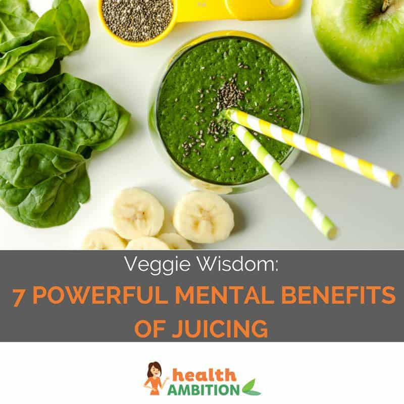 """Green vegetable juice in a glass with the title """"Veggie Wisdom: 7 Powerful Mental Benefits of Juicing"""""""